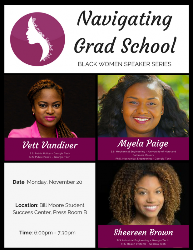 Navigating Grad School by the Black Women's Speaker Series. Monday, November 20 Bill Moore Student Success Center Press Room B 6pm - 8pm