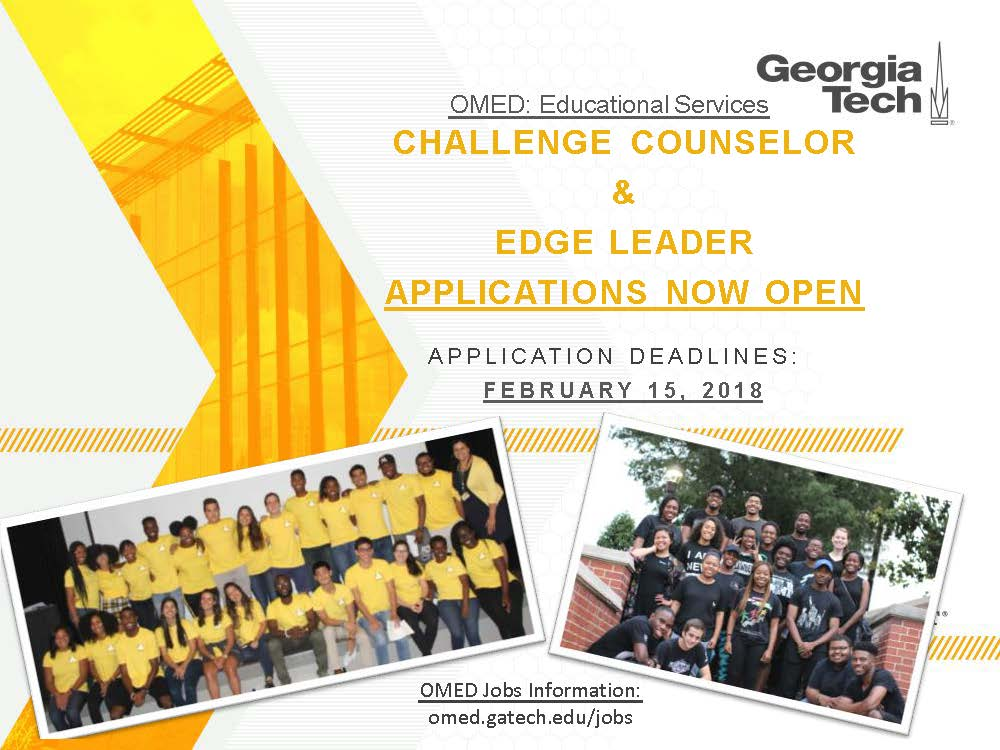 Challenge and Edge leader jobs open. Application dead line February 15 2018. Apply at omed.gatech.edu/jobs